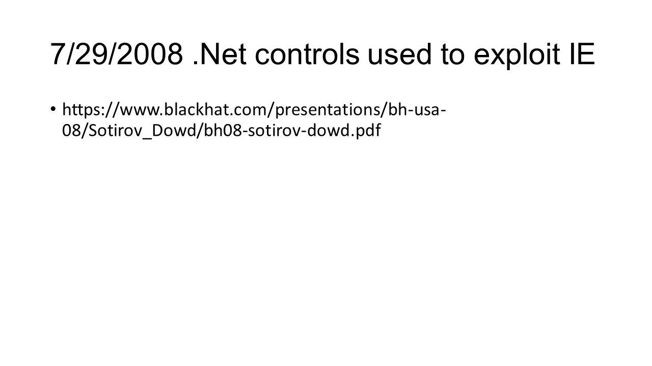 7/29/2008.Net controls used to exploit IE https://www.blackhat.com/presentations/bh-usa- 08/Sotirov_Dowd/bh08-sotirov-dowd.pdf