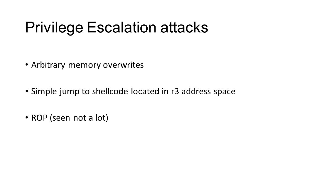 Privilege Escalation attacks Arbitrary memory overwrites Simple jump to shellcode located in r3 address space ROP (seen not a lot)