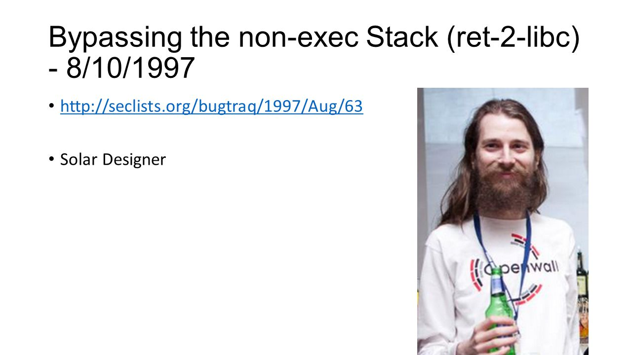 Bypassing the non-exec Stack (ret-2-libc) - 8/10/1997 http://seclists.org/bugtraq/1997/Aug/63 Solar Designer