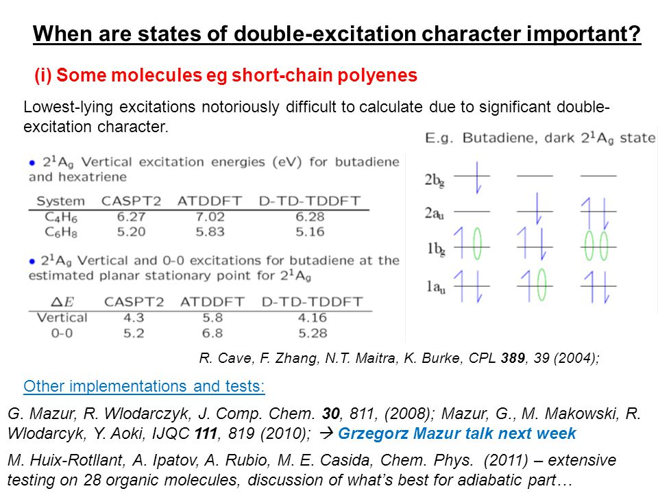 (i) Some molecules eg short-chain polyenes Lowest-lying excitations notoriously difficult to calculate due to significant double- excitation character