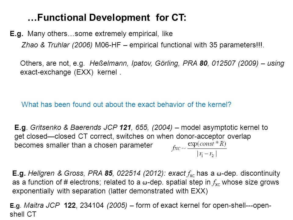 …Functional Development for CT: Others, are not, e.g. Heßelmann, Ipatov, Görling, PRA 80, 012507 (2009) – using exact-exchange (EXX) kernel. E.g. Grit