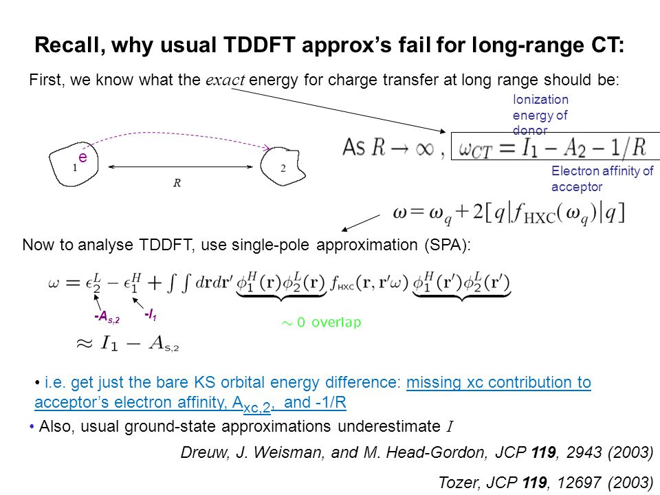 e First, we know what the exact energy for charge transfer at long range should be: Now to analyse TDDFT, use single-pole approximation (SPA): Recall,