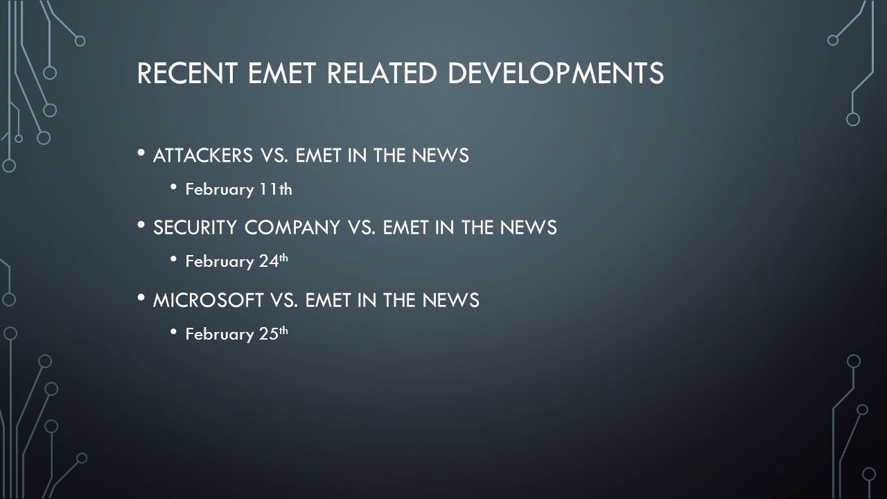 RECENT EMET RELATED DEVELOPMENTS ATTACKERS VS. EMET IN THE NEWS February 11th SECURITY COMPANY VS.