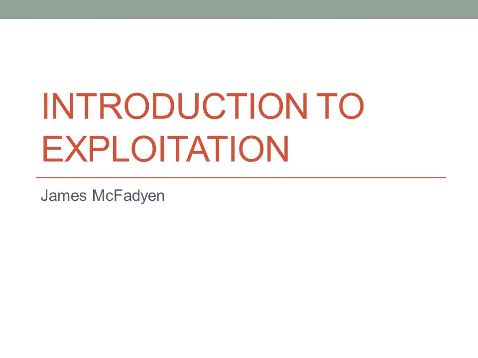 INTRODUCTION TO EXPLOITATION James McFadyen