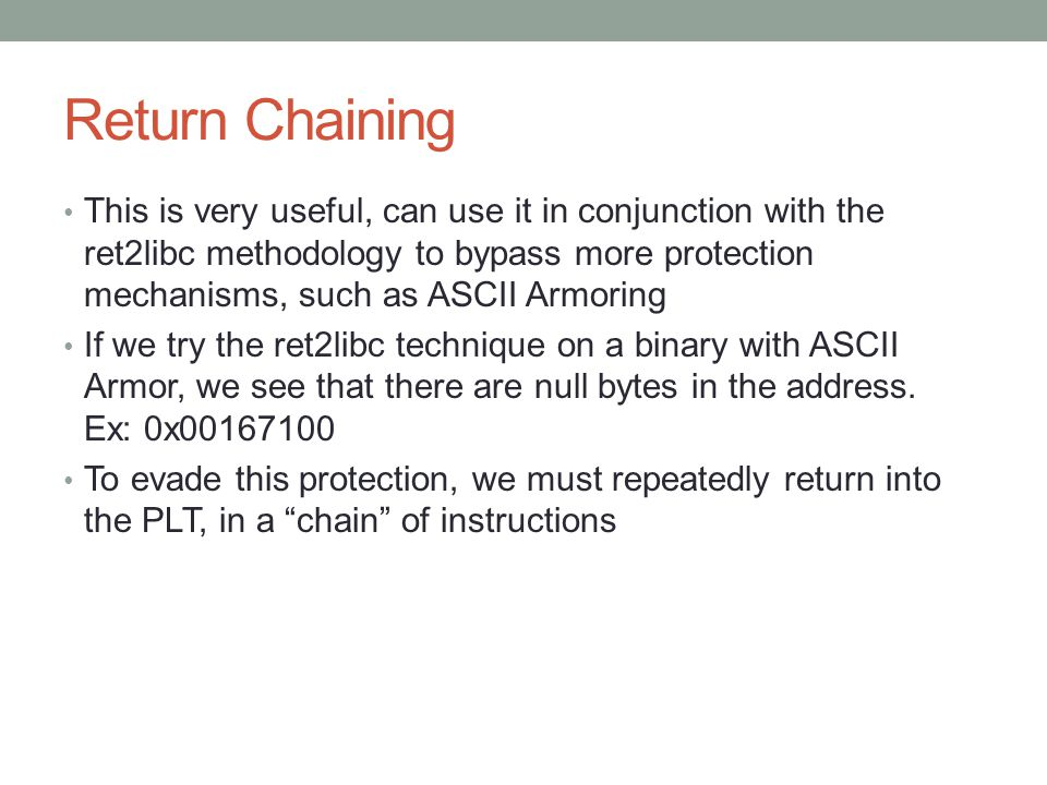 Return Chaining This is very useful, can use it in conjunction with the ret2libc methodology to bypass more protection mechanisms, such as ASCII Armor