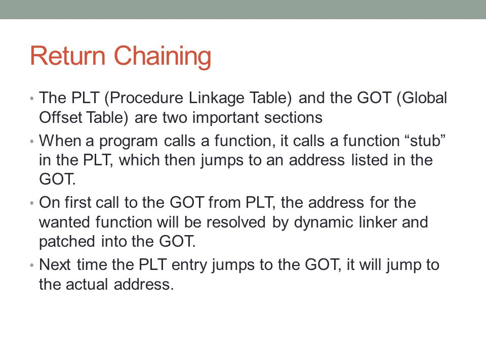Return Chaining The PLT (Procedure Linkage Table) and the GOT (Global Offset Table) are two important sections When a program calls a function, it cal