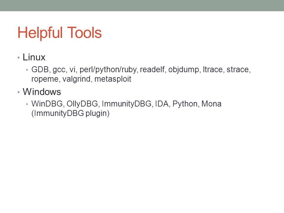 Helpful Tools Linux GDB, gcc, vi, perl/python/ruby, readelf, objdump, ltrace, strace, ropeme, valgrind, metasploit Windows WinDBG, OllyDBG, ImmunityDB