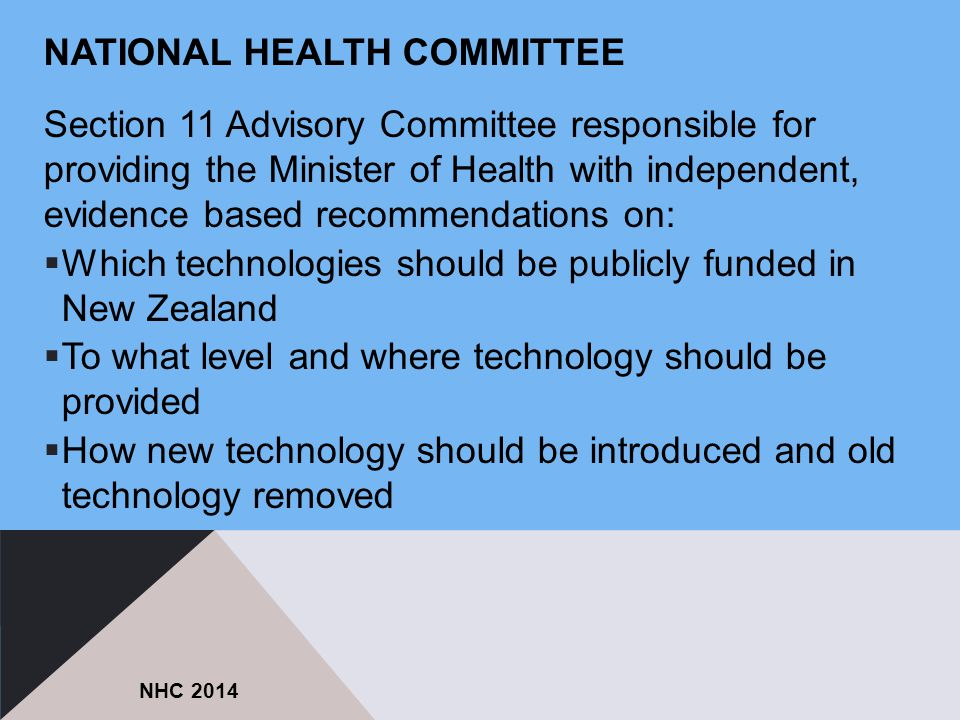 NATIONAL HEALTH COMMITTEE Section 11 Advisory Committee responsible for providing the Minister of Health with independent, evidence based recommendati
