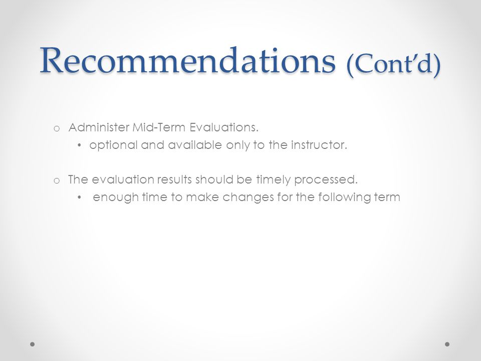 Recommendations (Cont'd) o Administer Mid-Term Evaluations.