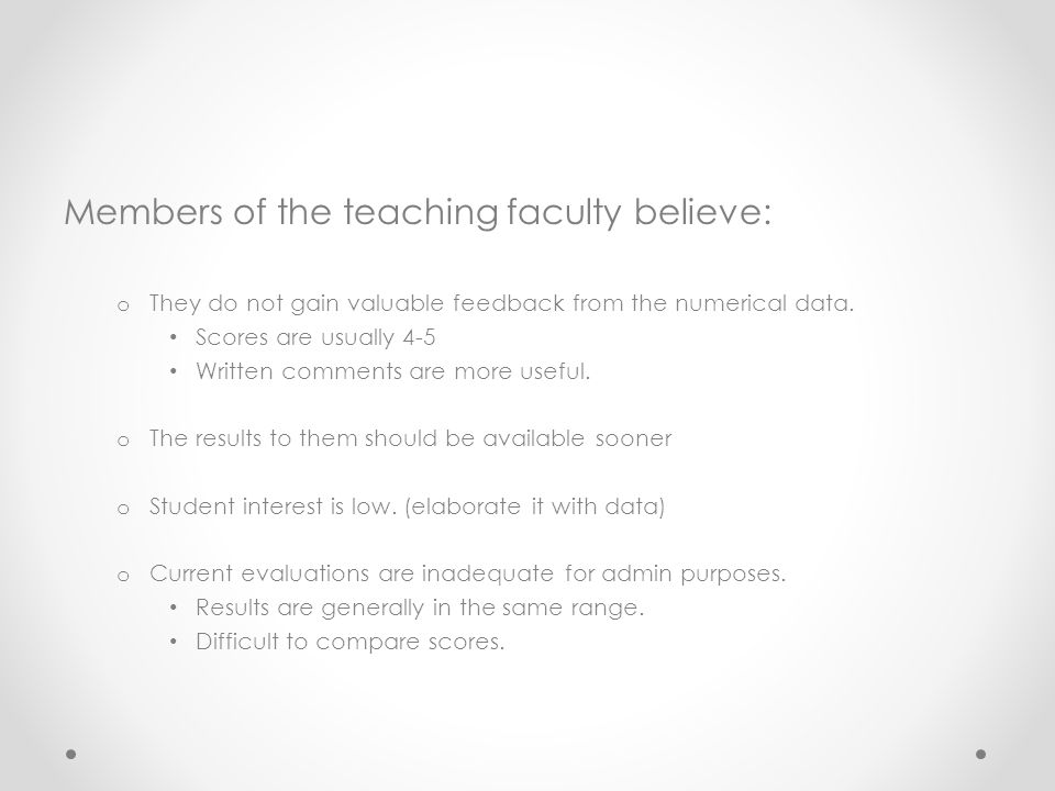 Members of the teaching faculty believe: o They do not gain valuable feedback from the numerical data.