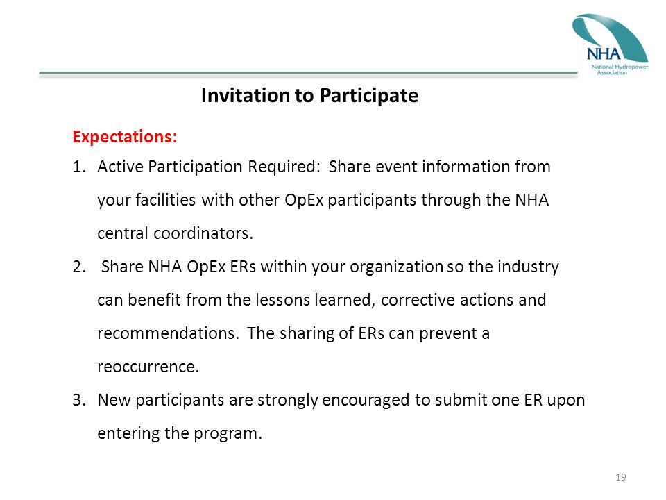 19 Invitation to Participate Expectations: 1.Active Participation Required: Share event information from your facilities with other OpEx participants through the NHA central coordinators.