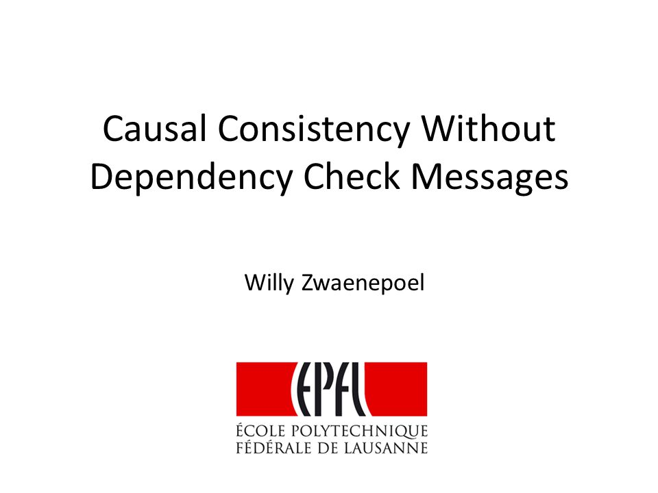 Causal Consistency Without Dependency Check Messages Willy Zwaenepoel