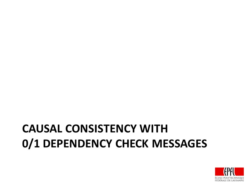 CAUSAL CONSISTENCY WITH 0/1 DEPENDENCY CHECK MESSAGES