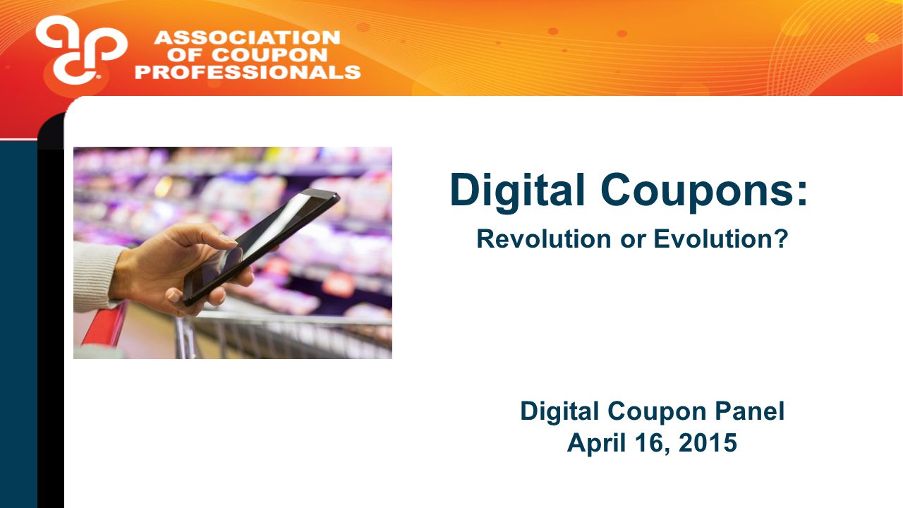 Digital Coupon Panel April 16, 2015 Digital Coupons: Revolution or Evolution