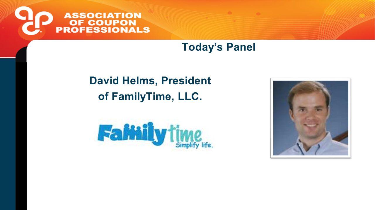 Today's Panel David Helms, President of FamilyTime, LLC.