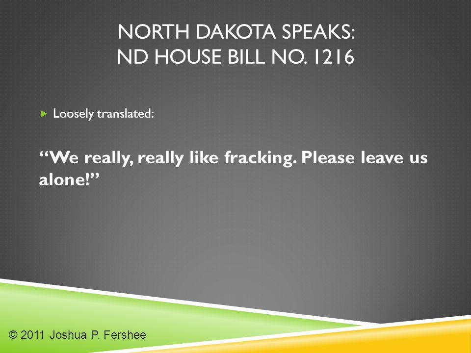 NORTH DAKOTA SPEAKS: ND HOUSE BILL NO. 1216  Loosely translated: We really, really like fracking.