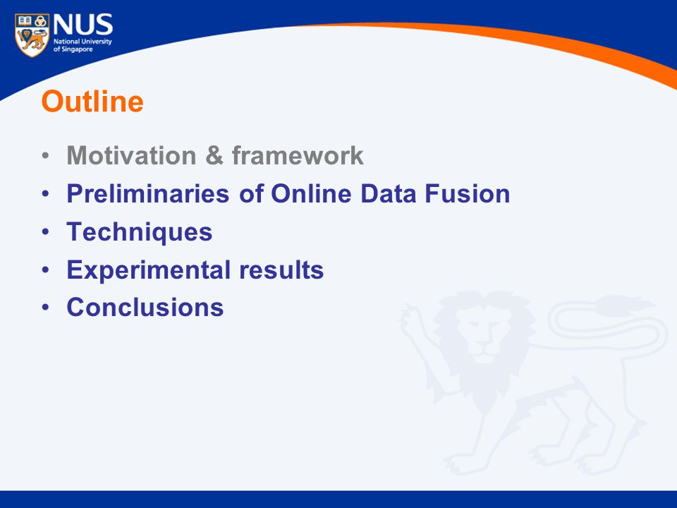 Outline Motivation & framework Preliminaries of Online Data Fusion Techniques Experimental results Conclusions
