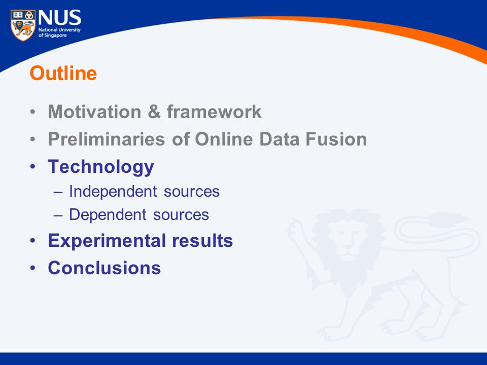Outline Motivation & framework Preliminaries of Online Data Fusion Technology –Independent sources –Dependent sources Experimental results Conclusions