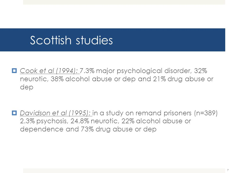 Scottish studies  Bartlett et al (2000): study of inceptions into HMP Barlinnie over a one week period, 5% psychotic and 30% depression and anxiety  Fraser, Thomson and Graham: A six month audit of prison transfers, 16/22 within 3 days  HMIP report 2007: 80% in Cvale had some MH problems; 60% under the influence of drugs at the time of offence 8