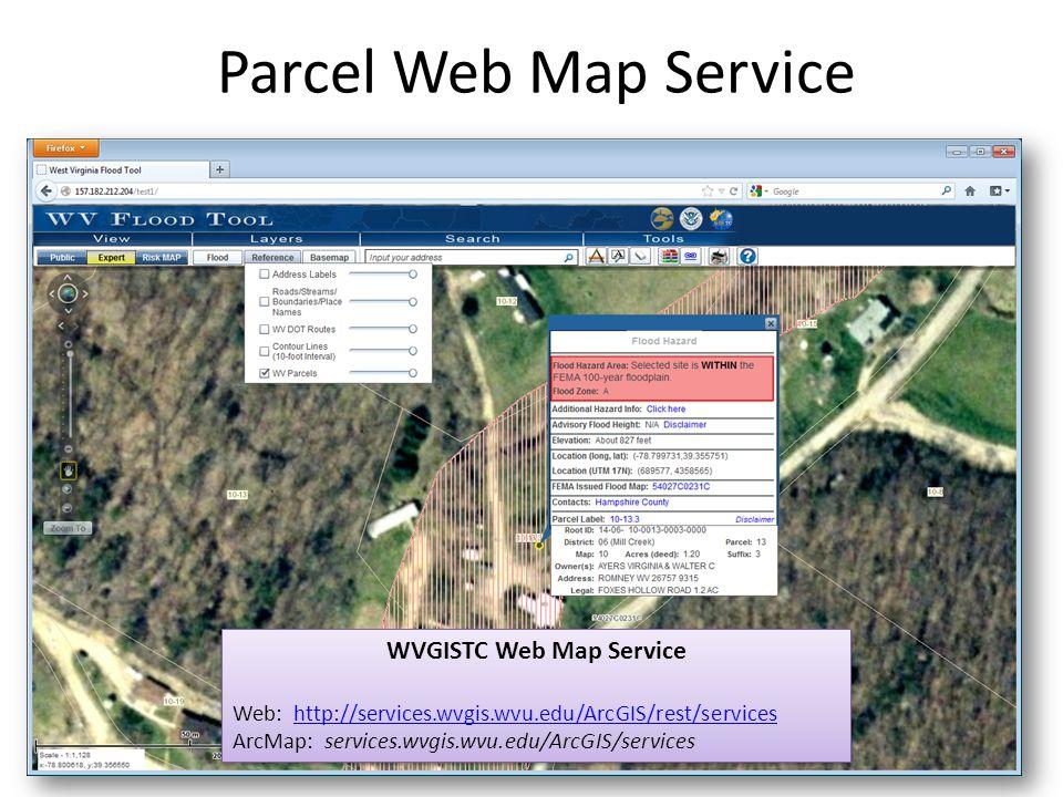 Parcel Web Map Service WVGISTC Web Map Service Web: http://services.wvgis.wvu.edu/ArcGIS/rest/serviceshttp://services.wvgis.wvu.edu/ArcGIS/rest/services ArcMap: services.wvgis.wvu.edu/ArcGIS/services WVGISTC Web Map Service Web: http://services.wvgis.wvu.edu/ArcGIS/rest/serviceshttp://services.wvgis.wvu.edu/ArcGIS/rest/services ArcMap: services.wvgis.wvu.edu/ArcGIS/services