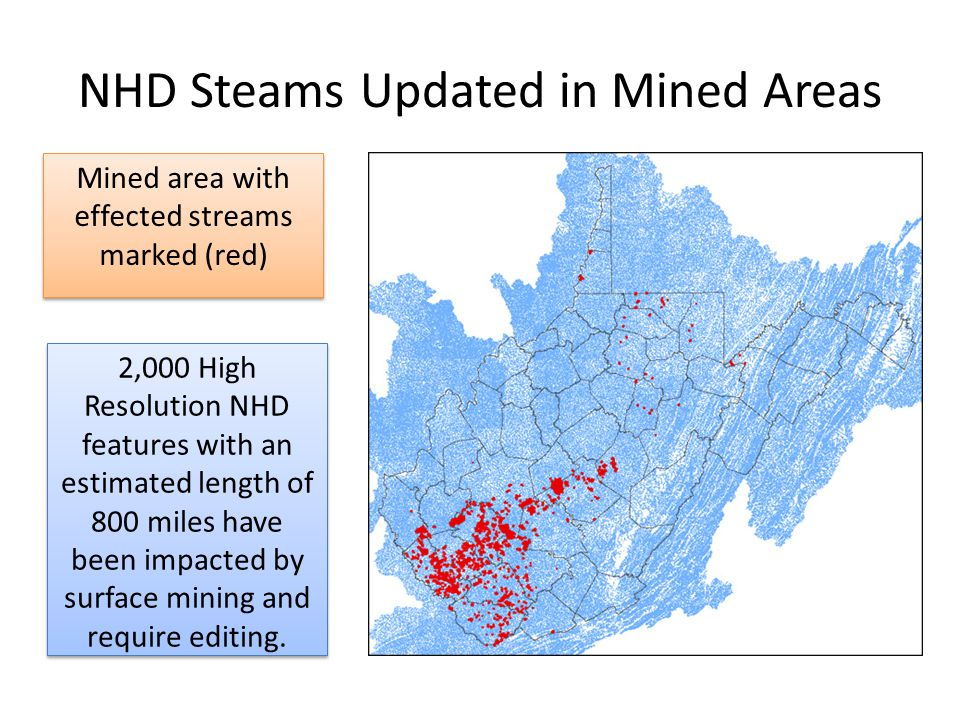 NHD Steams Updated in Mined Areas Mined area with effected streams marked (red) 2,000 High Resolution NHD features with an estimated length of 800 miles have been impacted by surface mining and require editing.