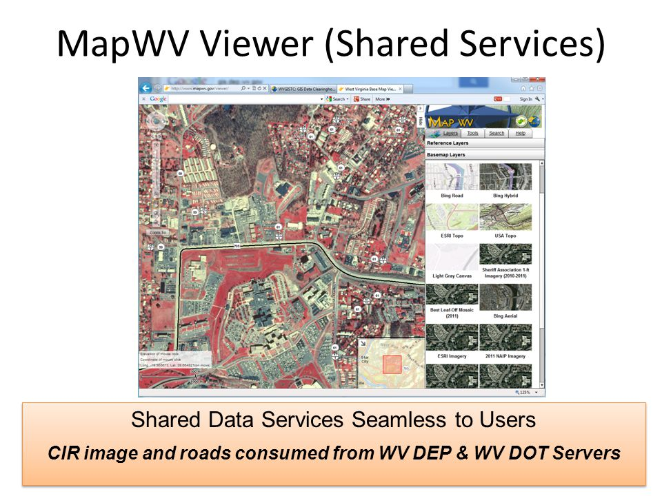 MapWV Viewer (Shared Services) Shared Data Services Seamless to Users CIR image and roads consumed from WV DEP & WV DOT Servers Shared Data Services Seamless to Users CIR image and roads consumed from WV DEP & WV DOT Servers