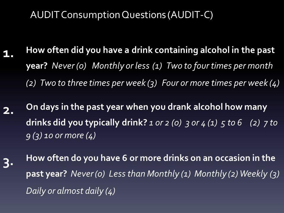 AUDIT Consumption Questions (AUDIT-C) 1.