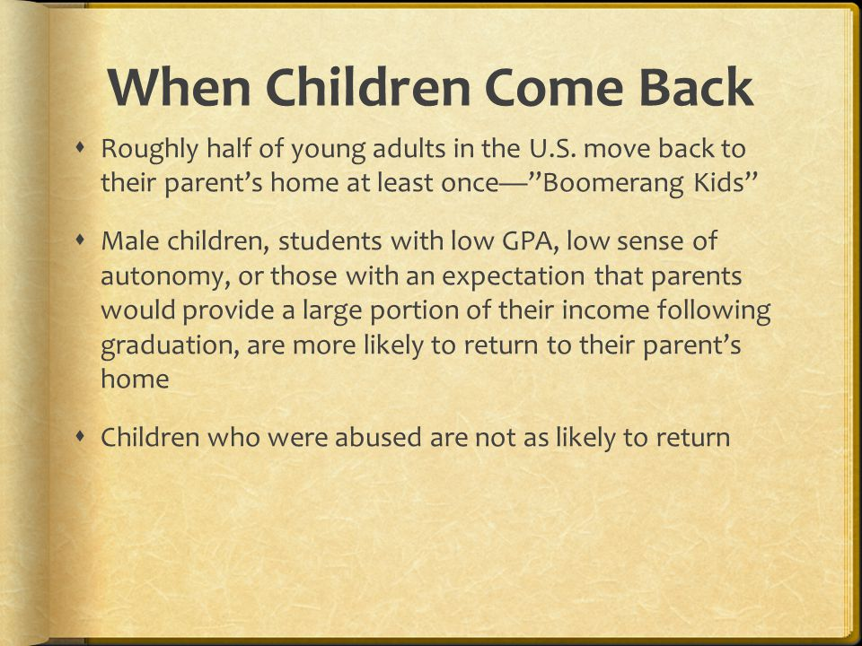 "When Children Come Back  Roughly half of young adults in the U.S. move back to their parent's home at least once—""Boomerang Kids""  Male children, st"