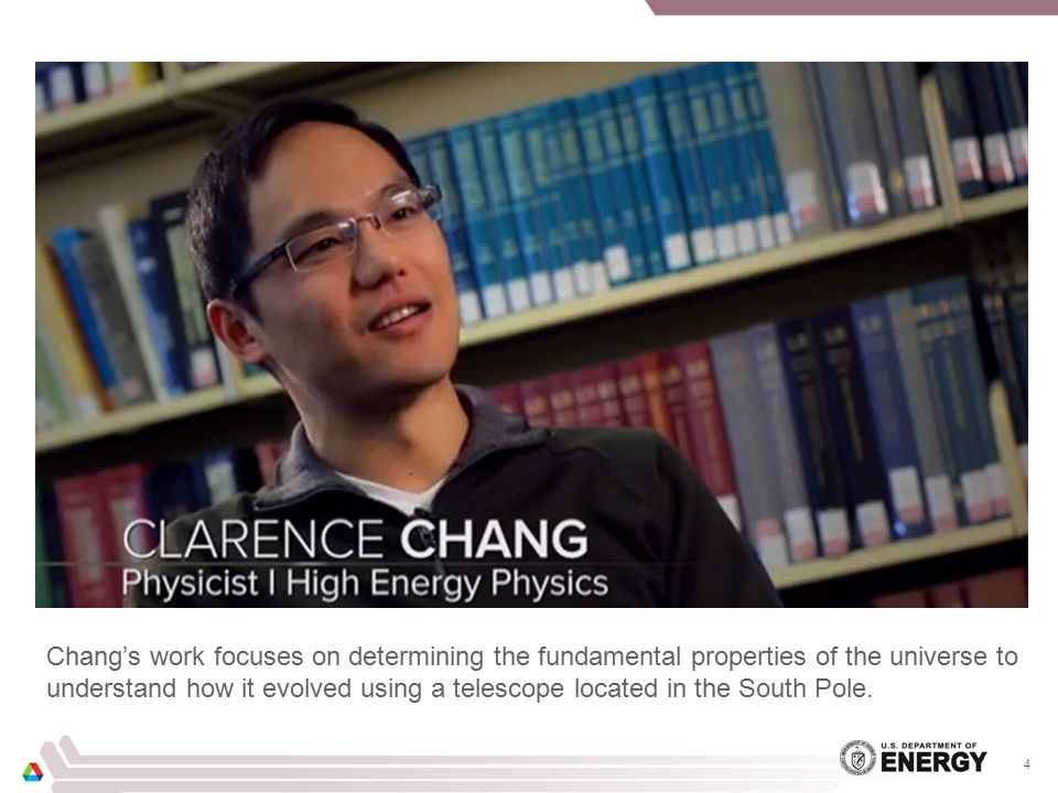 4 Chang's work focuses on determining the fundamental properties of the universe to understand how it evolved using a telescope located in the South Pole.