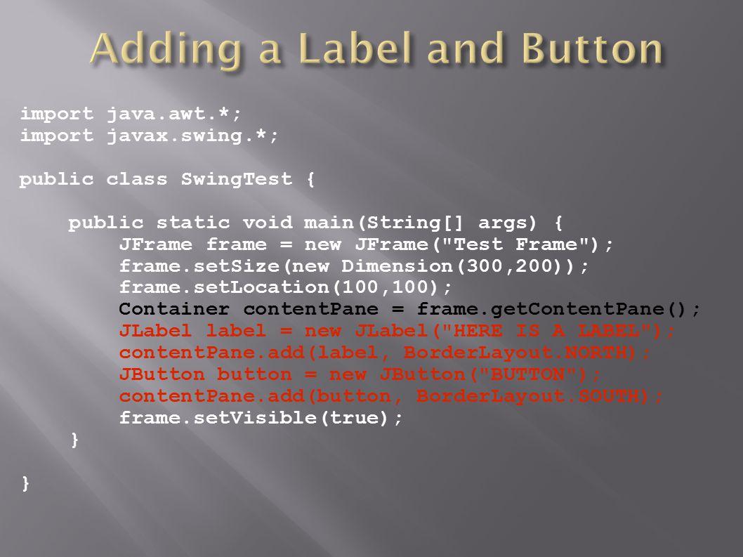 import java.awt.*; import javax.swing.*; public class SwingTest { public static void main(String[] args) { JFrame frame = new JFrame(