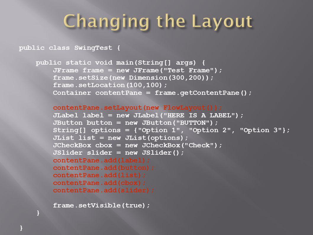 public class SwingTest { public static void main(String[] args) { JFrame frame = new JFrame(