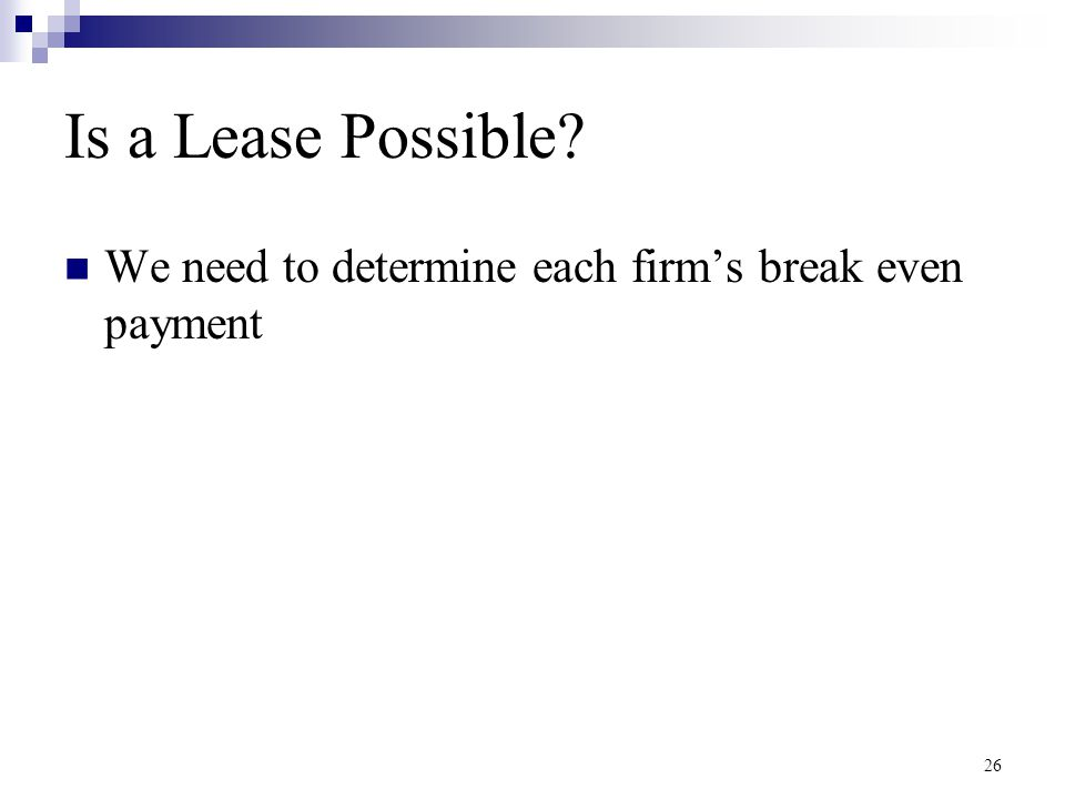 Is a Lease Possible? We need to determine each firm's break even payment 26