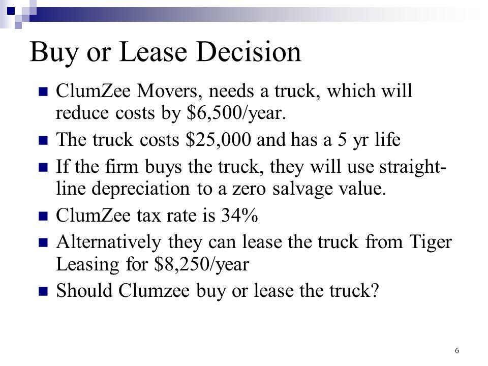 Alternative Lease Evaluation Method: Debt Displacement Since leases replace conventional debt, compare how much the company could borrow Suppose ClumZee leases the truck for $8,250/year  Incremental cost is the payment + lost tax shield 17