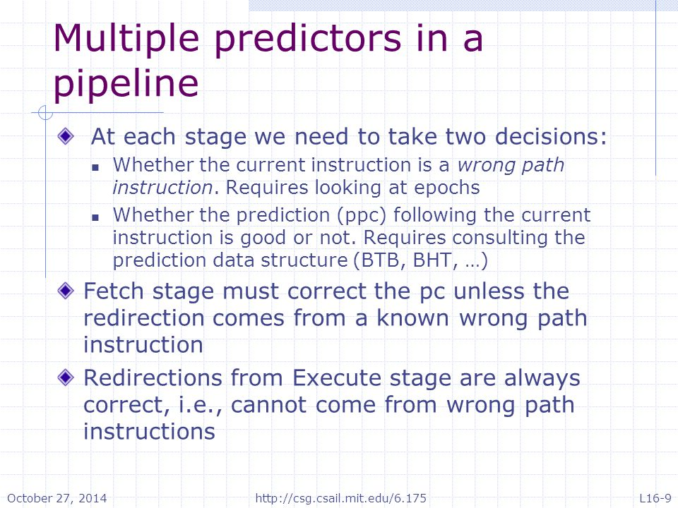 Multiple predictors in a pipeline At each stage we need to take two decisions: Whether the current instruction is a wrong path instruction.