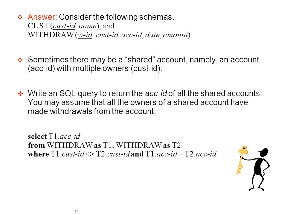 "14  Answer: Consider the following schemas. CUST (cust-id, name), and WITHDRAW (w-id, cust-id, acc-id, date, amount)  Sometimes there may be a ""shar"