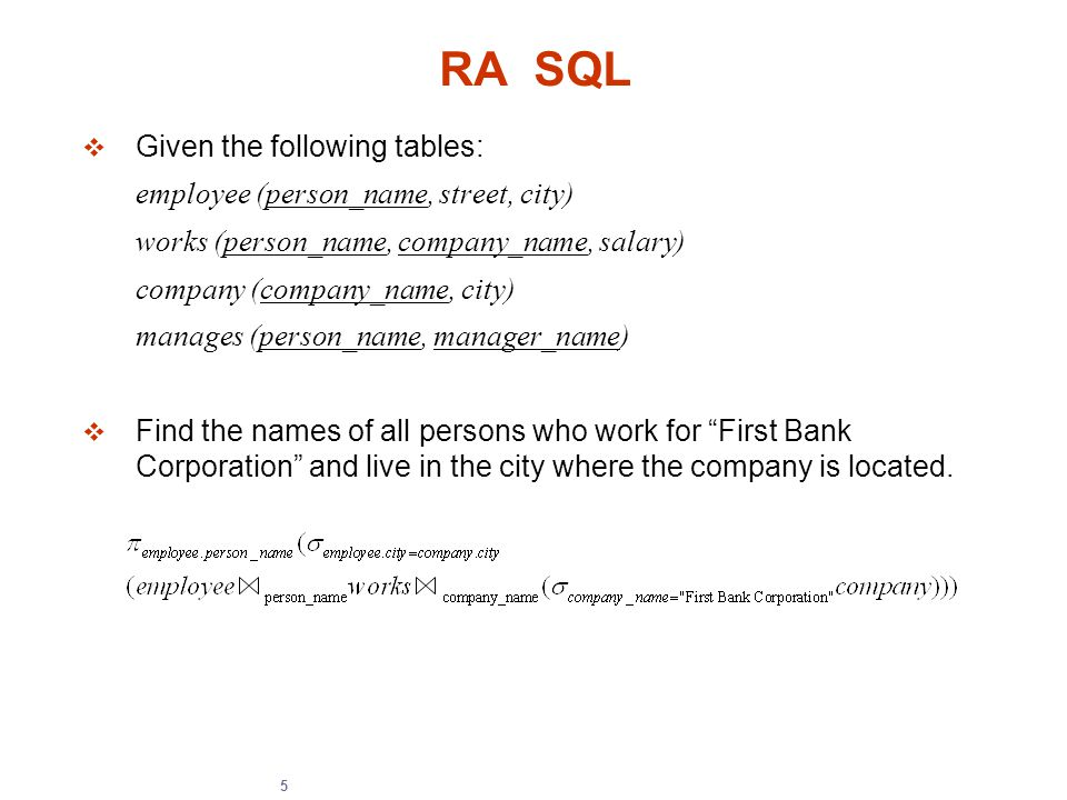 5 RA SQL  Given the following tables: employee (person_name, street, city)‏ works (person_name, company_name, salary)‏ company (company_name, city)‏