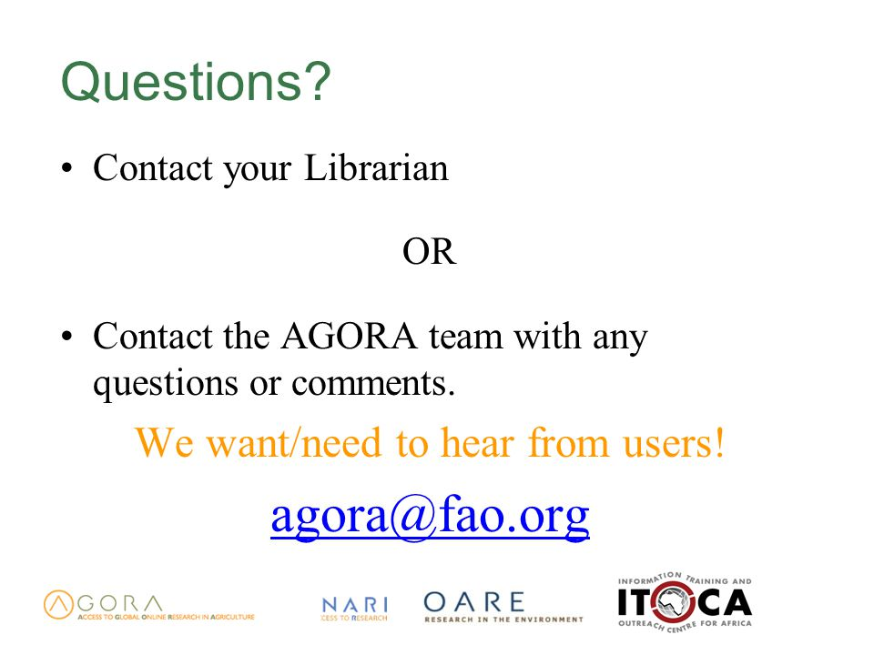 Questions. Contact your Librarian OR Contact the AGORA team with any questions or comments.