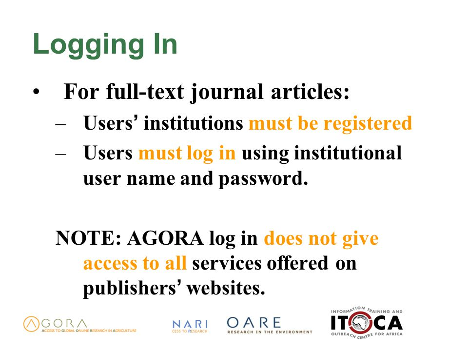 Logging In For full-text journal articles: –Users ' institutions must be registered –Users must log in using institutional user name and password.