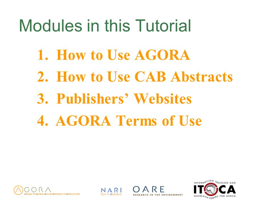 Modules in this Tutorial 1. How to Use AGORA 2. How to Use CAB Abstracts 3.