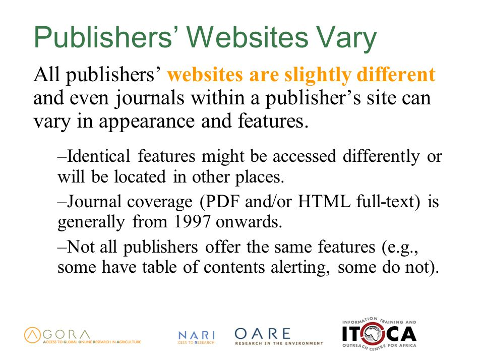 Publishers' Websites Vary All publishers' websites are slightly different and even journals within a publisher's site can vary in appearance and features.