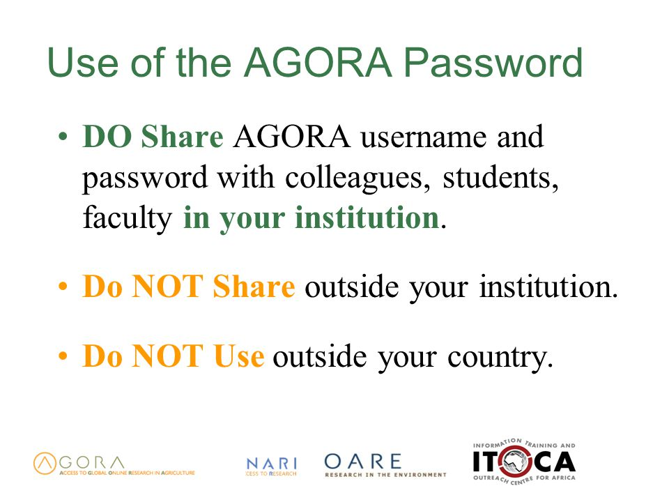 Use of the AGORA Password DO Share AGORA username and password with colleagues, students, faculty in your institution.