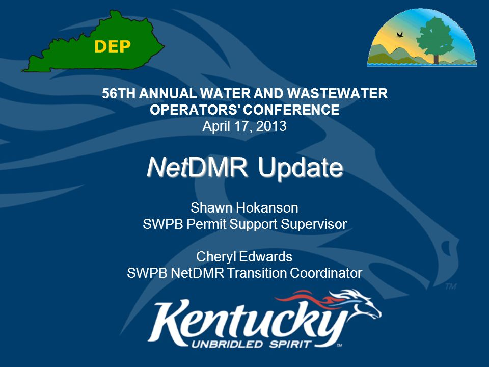 56TH ANNUAL WATER AND WASTEWATER OPERATORS CONFERENCE April 17, 2013 NetDMR Update Shawn Hokanson SWPB Permit Support Supervisor Cheryl Edwards SWPB NetDMR Transition Coordinator