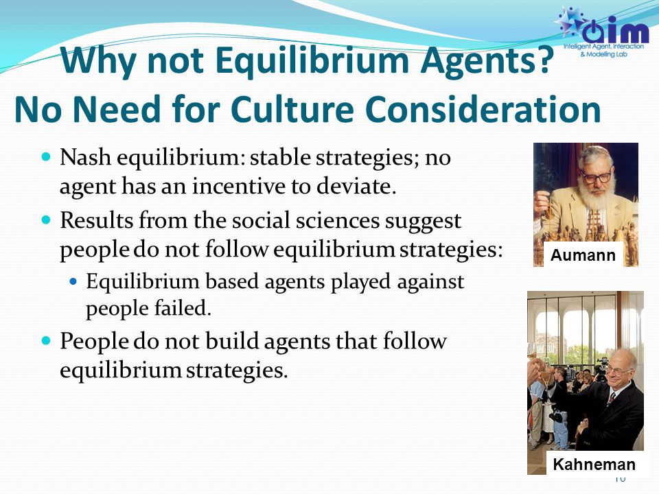 Why not Equilibrium Agents? No Need for Culture Consideration Nash equilibrium: stable strategies; no agent has an incentive to deviate. Results from