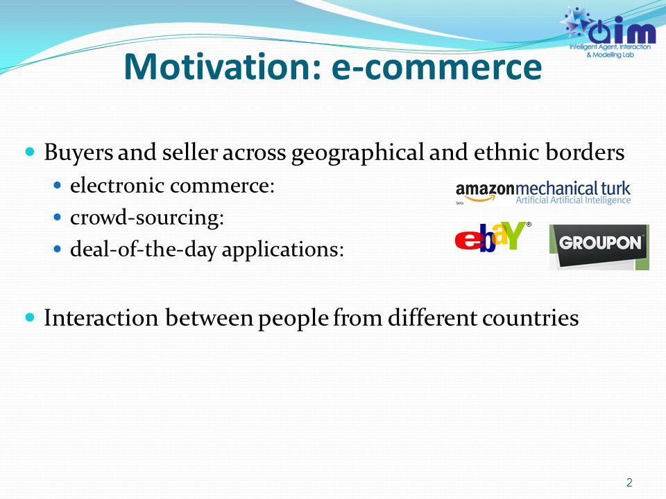 Motivation: e-commerce Buyers and seller across geographical and ethnic borders electronic commerce: crowd-sourcing: deal-of-the-day applications: Int