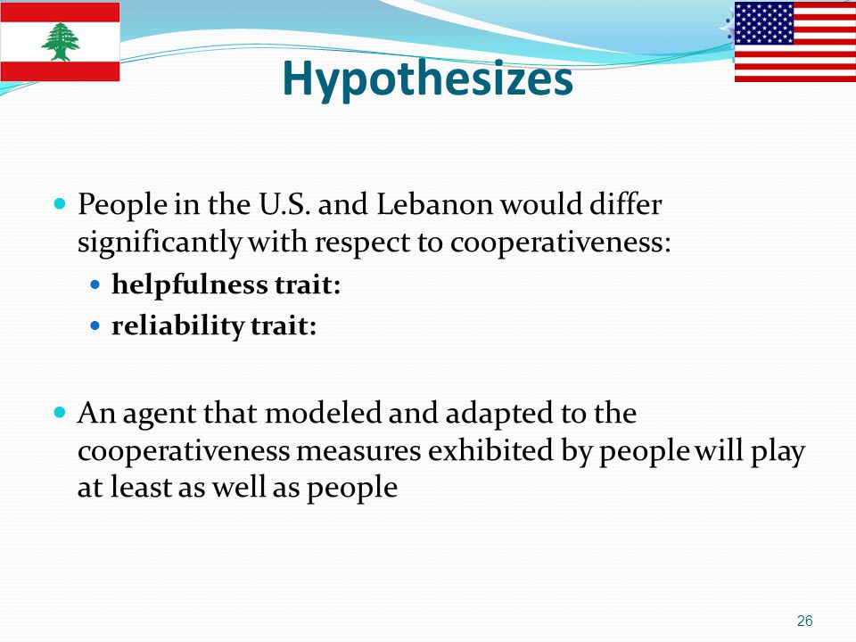 Hypothesizes People in the U.S. and Lebanon would differ significantly with respect to cooperativeness: helpfulness trait: reliability trait: An agent