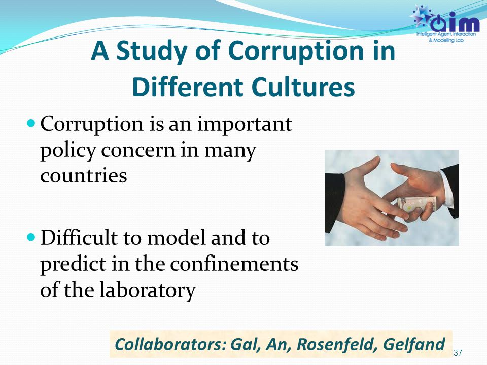 A Study of Corruption in Different Cultures Corruption is an important policy concern in many countries Difficult to model and to predict in the confi