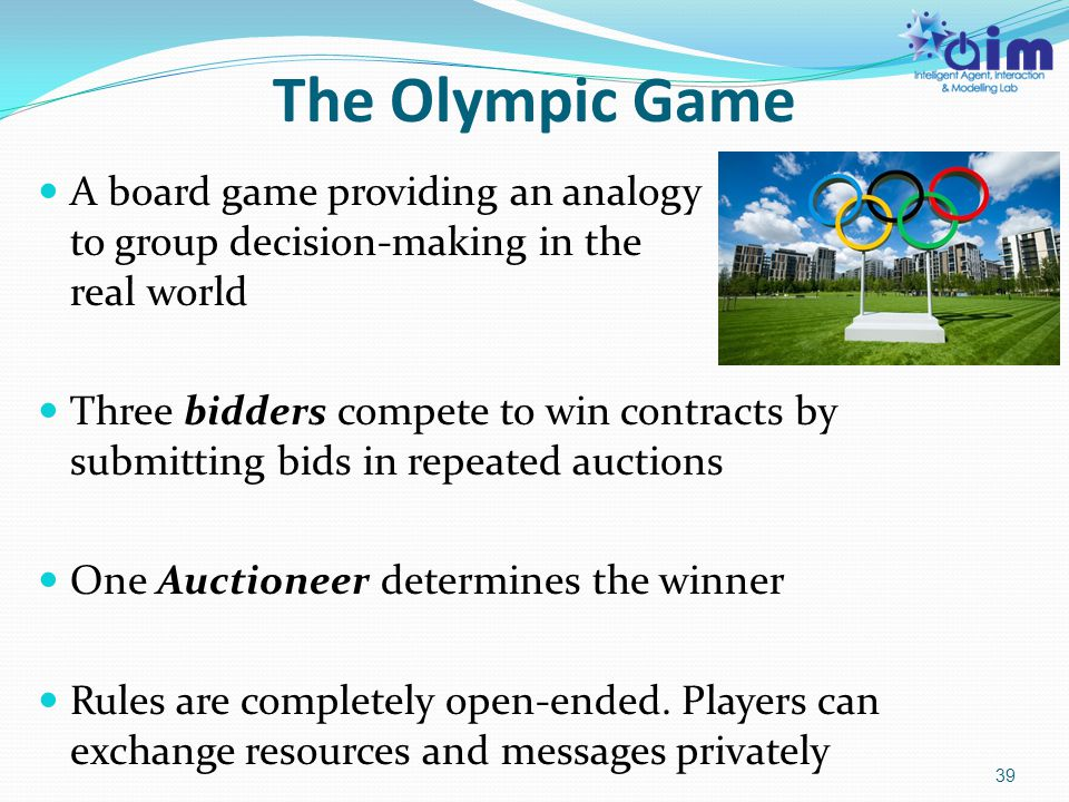 The Olympic Game A board game providing an analogy to group decision-making in the real world Three bidders compete to win contracts by submitting bid