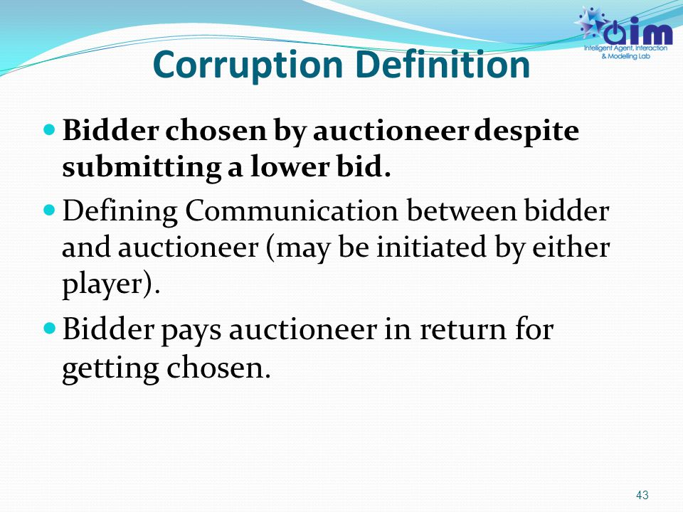 Corruption Definition Bidder chosen by auctioneer despite submitting a lower bid. Defining Communication between bidder and auctioneer (may be initiat
