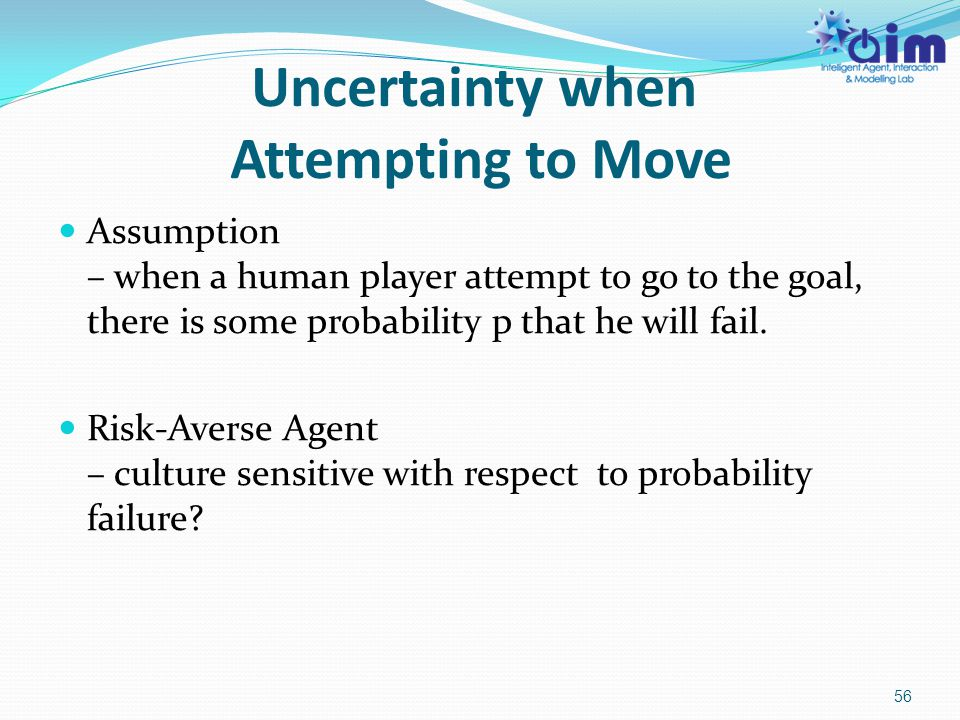 Uncertainty when Attempting to Move Assumption – when a human player attempt to go to the goal, there is some probability p that he will fail. Risk-Av