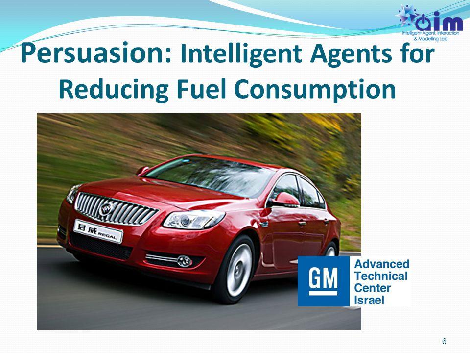 Persuasion: Intelligent Agents for Reducing Fuel Consumption 6
